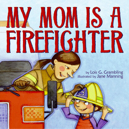 My Mom is a Firefighter by Grambing