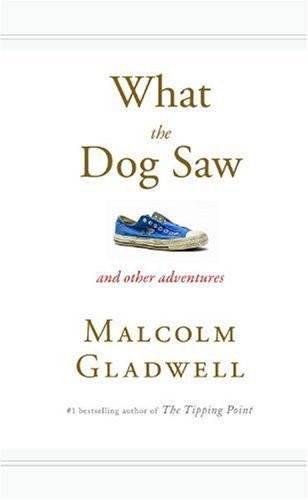 What the Dog Saw by Gladwell